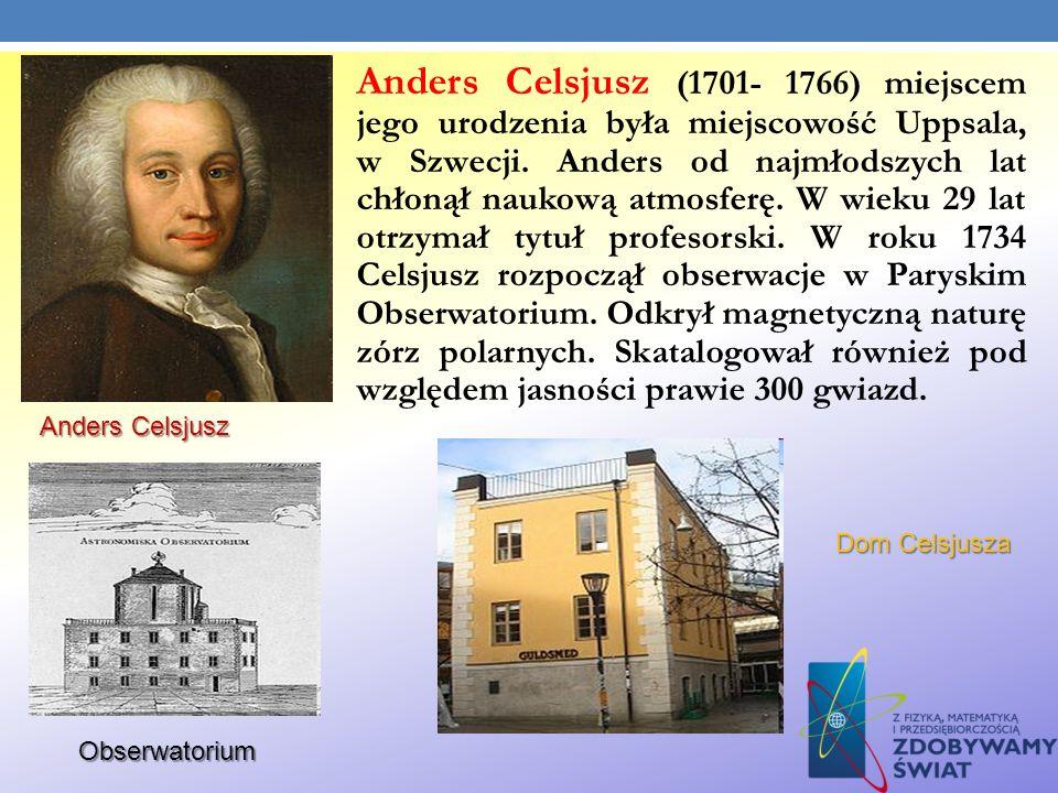 Anders Celsjusz Obserwatorium Obserwatorium Dom Celsjusza Anders Celsjusz (1701- 1766) miejscem jego urodzenia była miejscowość Uppsala, w Szwecji. An