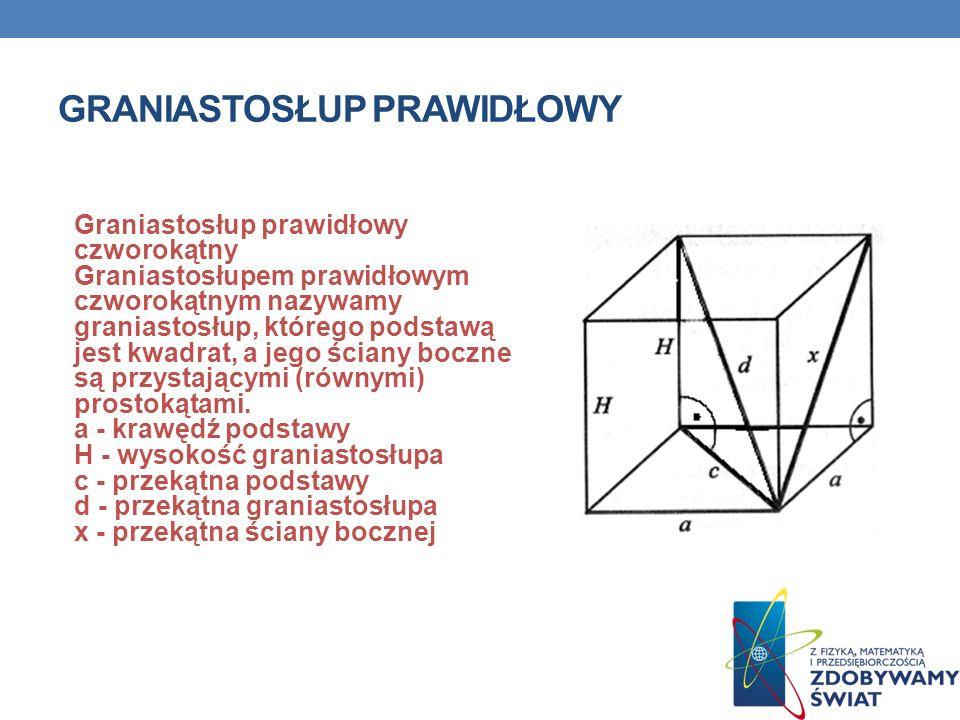 Graniastosłup prawidłowy Graniastosłup prawidłowy trójkątny Graniastosłupem prawidłowym trójkątnym nazywamy graniastosłup, którego podstawą jest trójkąt równoboczny, a jego ściany boczne są przystającymi (równymi) prostokątami.