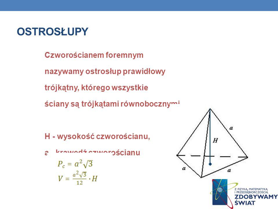 Ostrosłupy Ostrosłup nazywamy ostrosłupem prawidłowym, gdy jego podstawą jest wielokąt foremny i spodek wysokości ostrosłupa jest środkiem okręgu opisanego na podstawie.