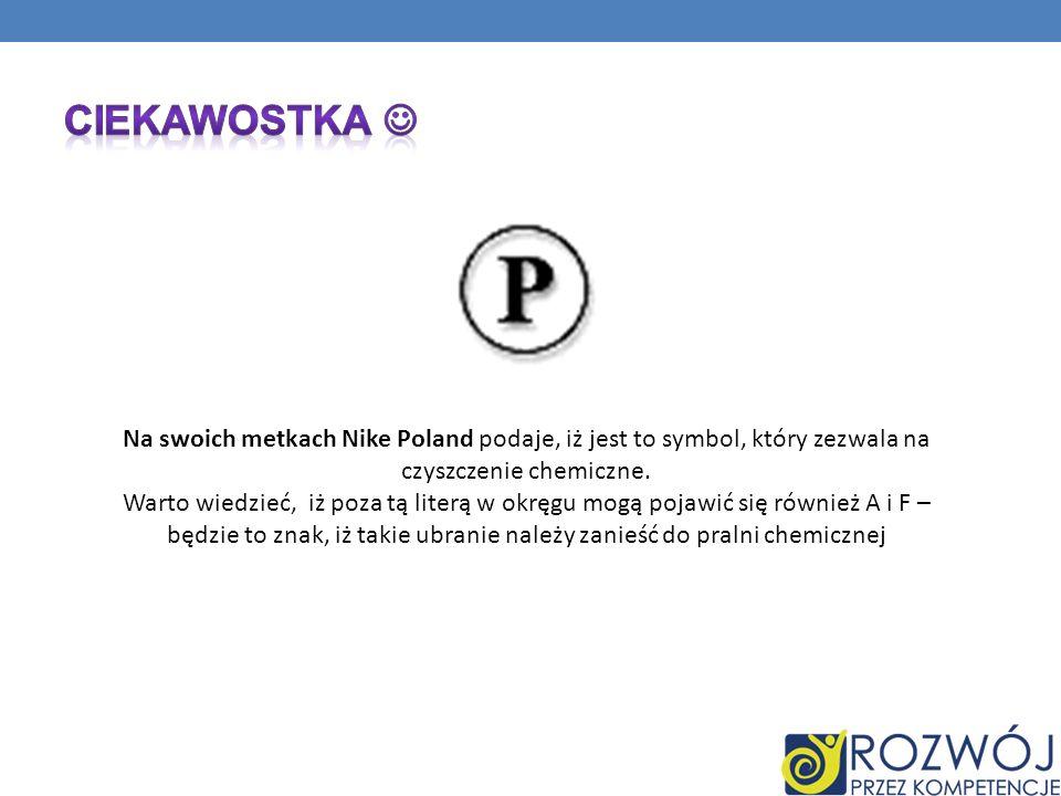 Na swoich metkach Nike Poland podaje, iż jest to symbol, który zezwala na czyszczenie chemiczne. Warto wiedzieć, iż poza tą literą w okręgu mogą pojaw