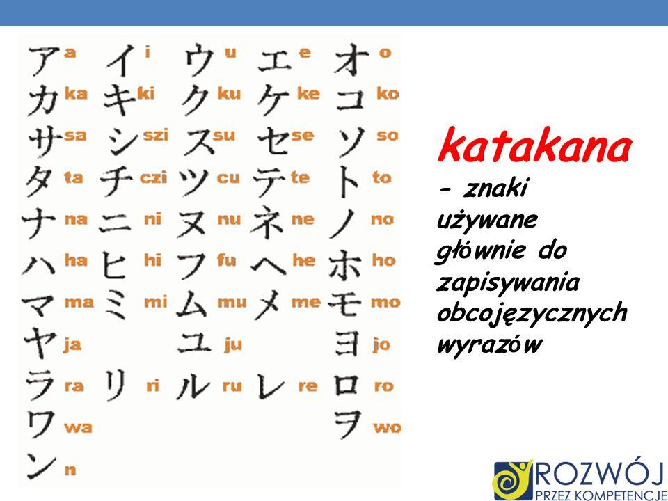 katakana - znaki używane gł ó wnie do zapisywania obcojęzycznych wyraz ó w