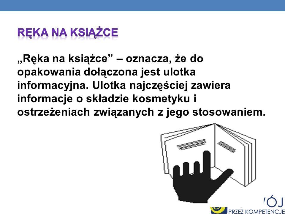 Ręka na książce – oznacza, że do opakowania dołączona jest ulotka informacyjna. Ulotka najczęściej zawiera informacje o składzie kosmetyku i ostrzeżen