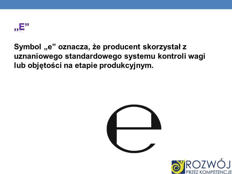 Symbol e oznacza, że producent skorzystał z uznaniowego standardowego systemu kontroli wagi lub objętości na etapie produkcyjnym.