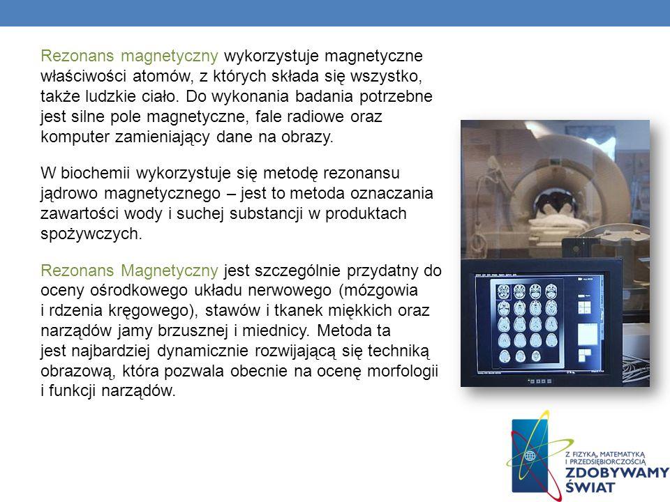 Rezonans magnetyczny wykorzystuje magnetyczne właściwości atomów, z których składa się wszystko, także ludzkie ciało. Do wykonania badania potrzebne j