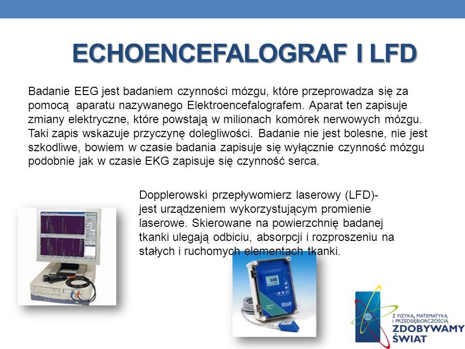 ECHOENCEFALOGRAF I LFD Badanie EEG jest badaniem czynności mózgu, które przeprowadza się za pomocą aparatu nazywanego Elektroencefalografem. Aparat te