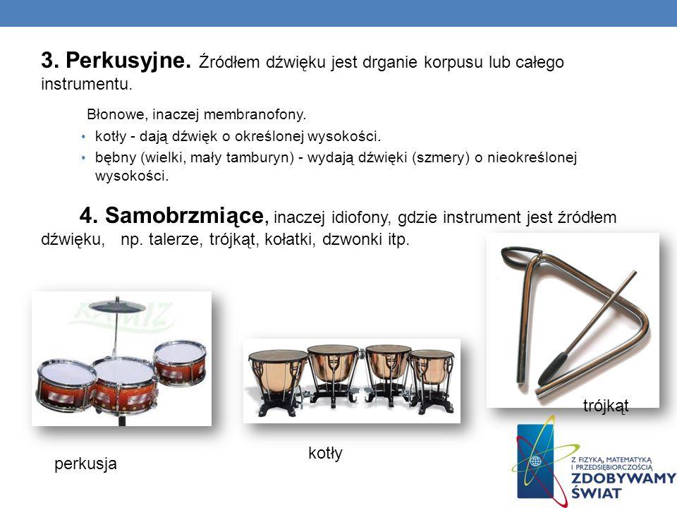 3. Perkusyjne. Źródłem dźwięku jest drganie korpusu lub całego instrumentu. Błonowe, inaczej membranofony. kotły - dają dźwięk o określonej wysokości.