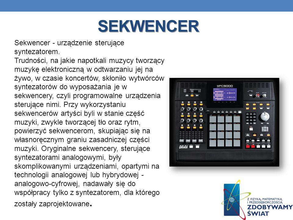 SEKWENCER Sekwencer - urządzenie sterujące syntezatorem. Trudności, na jakie napotkali muzycy tworzący muzykę elektroniczną w odtwarzaniu jej na żywo,