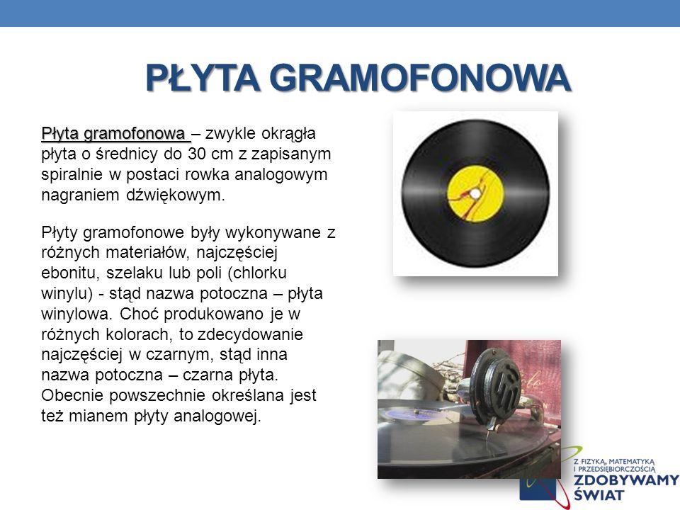 PŁYTA GRAMOFONOWA Płyta gramofonowa Płyta gramofonowa – zwykle okrągła płyta o średnicy do 30 cm z zapisanym spiralnie w postaci rowka analogowym nagr