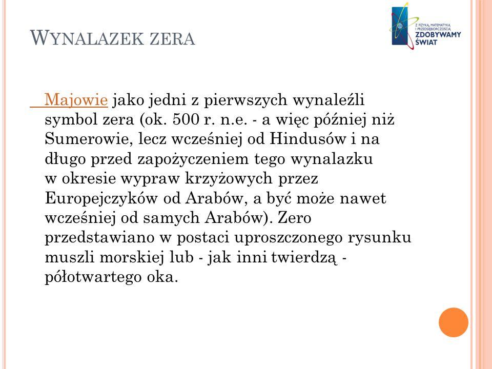 W YNALAZEK ZERA MajowieMajowie jako jedni z pierwszych wynaleźli symbol zera (ok. 500 r. n.e. - a więc później niż Sumerowie, lecz wcześniej od Hindus