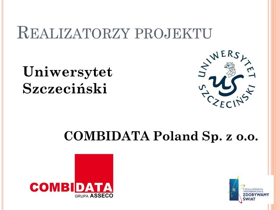 R EALIZATORZY PROJEKTU Uniwersytet Szczeciński COMBIDATA Poland Sp. z o.o.