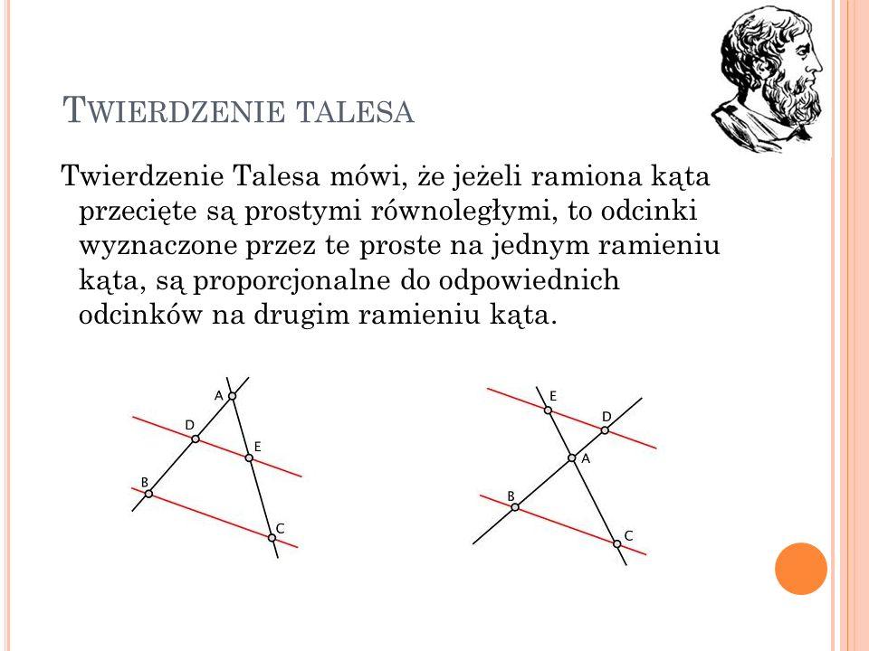 T WIERDZENIE TALESA Twierdzenie Talesa mówi, że jeżeli ramiona kąta przecięte są prostymi równoległymi, to odcinki wyznaczone przez te proste na jedny