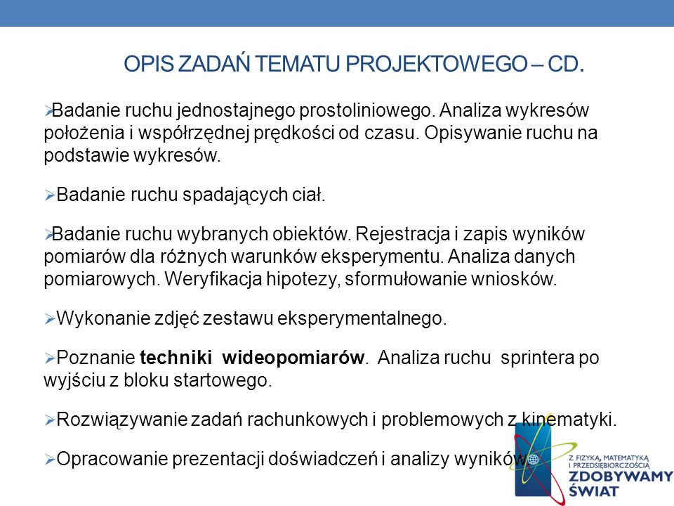 OPIS ZADAŃ TEMATU PROJEKTOWEGO – CD. Badanie ruchu jednostajnego prostoliniowego. Analiza wykresów położenia i współrzędnej prędkości od czasu. Opisyw