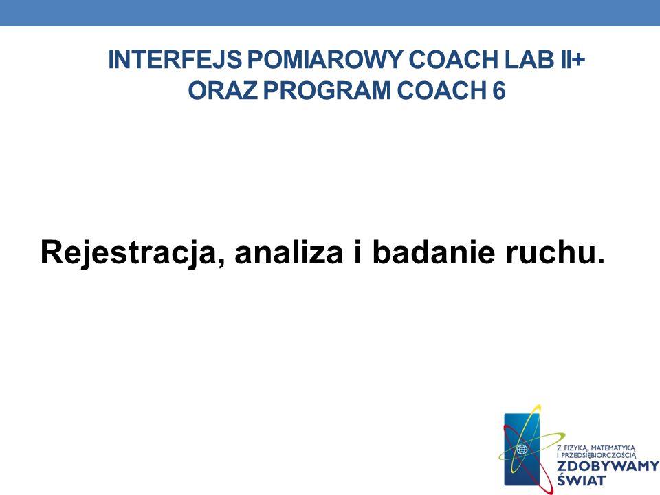 INTERFEJS POMIAROWY COACH LAB II+ ORAZ PROGRAM COACH 6 Rejestracja, analiza i badanie ruchu.
