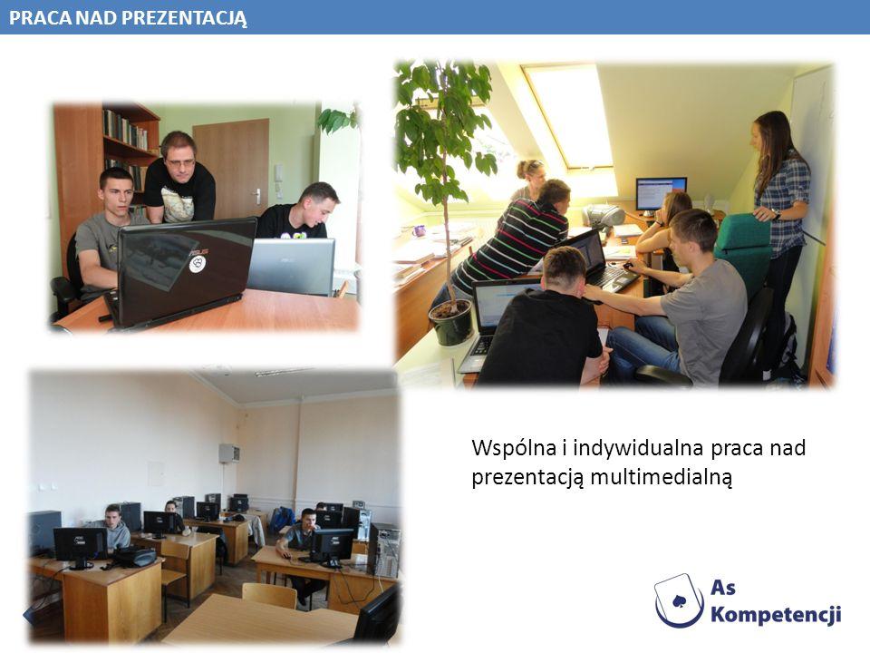 PRACA NAD PREZENTACJĄ Wspólna i indywidualna praca nad prezentacją multimedialną