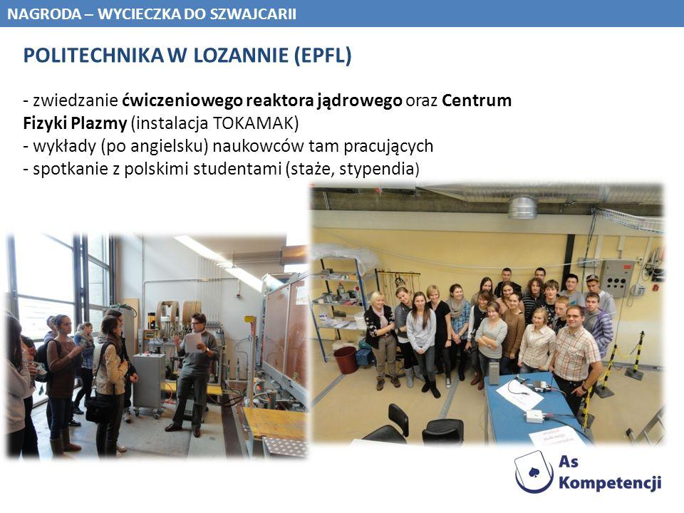 NAGRODA – WYCIECZKA DO SZWAJCARII POLITECHNIKA W LOZANNIE (EPFL) - zwiedzanie ćwiczeniowego reaktora jądrowego oraz Centrum Fizyki Plazmy (instalacja