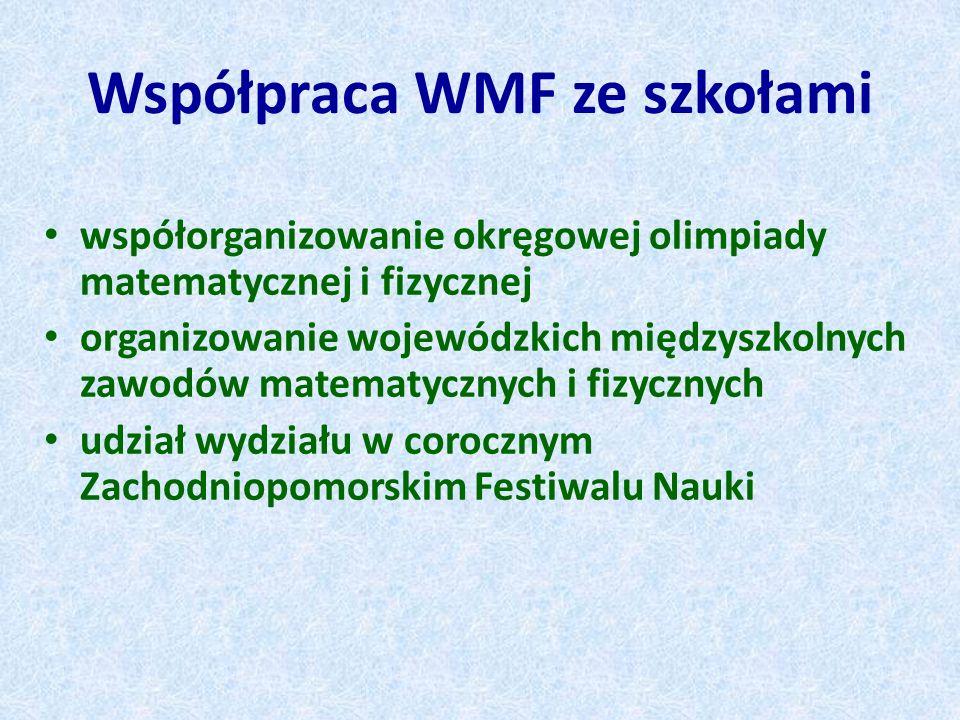 Współpraca WMF ze szkołami współorganizowanie okręgowej olimpiady matematycznej i fizycznej organizowanie wojewódzkich międzyszkolnych zawodów matemat