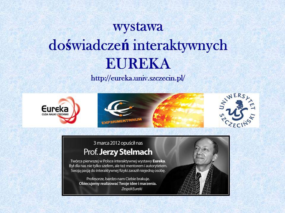 wystawa do ś wiadcze ń interaktywnych EUREKA http://eureka.univ.szczecin.pl/