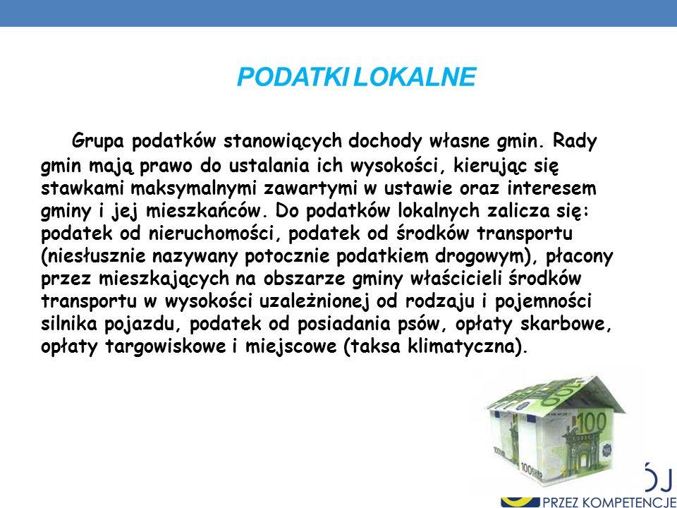 PODATKI LOKALNE Grupa podatków stanowiących dochody własne gmin.