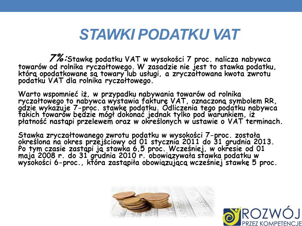 STAWKI PODATKU VAT 7%: Stawkę podatku VAT w wysokości 7 proc. nalicza nabywca towarów od rolnika ryczałtowego. W zasadzie nie jest to stawka podatku,