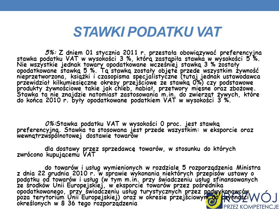 STAWKI PODATKU VAT 5%: Z dniem 01 stycznia 2011 r. przestała obowiązywać preferencyjna stawka podatku VAT w wysokości 3 %, którą zastąpiła stawka w wy