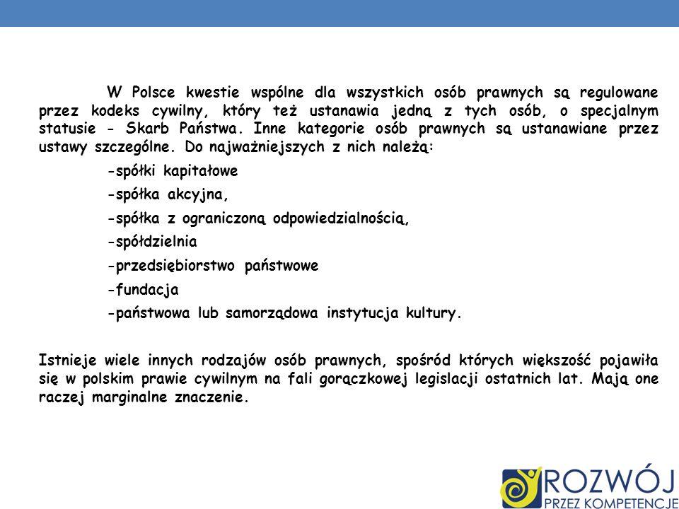 W Polsce kwestie wspólne dla wszystkich osób prawnych są regulowane przez kodeks cywilny, który też ustanawia jedną z tych osób, o specjalnym statusie - Skarb Państwa.