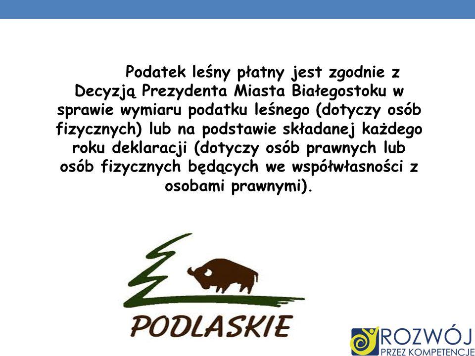 Podatek leśny płatny jest zgodnie z Decyzją Prezydenta Miasta Białegostoku w sprawie wymiaru podatku leśnego (dotyczy osób fizycznych) lub na podstawi