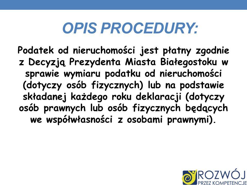 OPIS PROCEDURY: Podatek od nieruchomości jest płatny zgodnie z Decyzją Prezydenta Miasta Białegostoku w sprawie wymiaru podatku od nieruchomości (doty