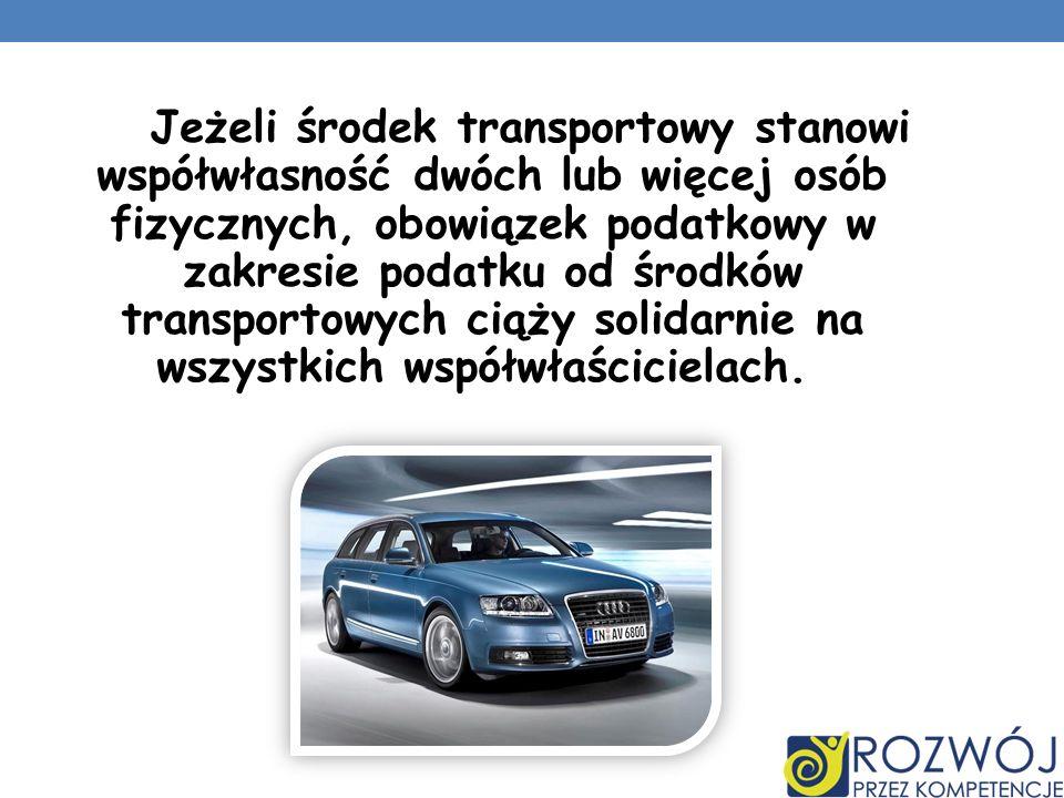 Jeżeli środek transportowy stanowi współwłasność dwóch lub więcej osób fizycznych, obowiązek podatkowy w zakresie podatku od środków transportowych ciąży solidarnie na wszystkich współwłaścicielach.