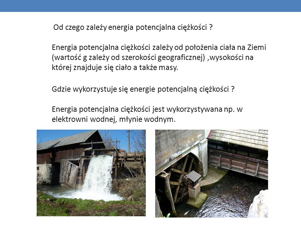 Od czego zależy energia potencjalna ciężkości ? Energia potencjalna ciężkości zależy od położenia ciała na Ziemi (wartość g zależy od szerokości geogr