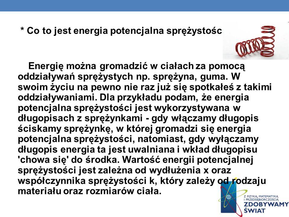 * Co to jest energia potencjalna sprężystości? Energię można gromadzić w ciałach za pomocą oddziaływań sprężystych np. sprężyna, guma. W swoim życiu n