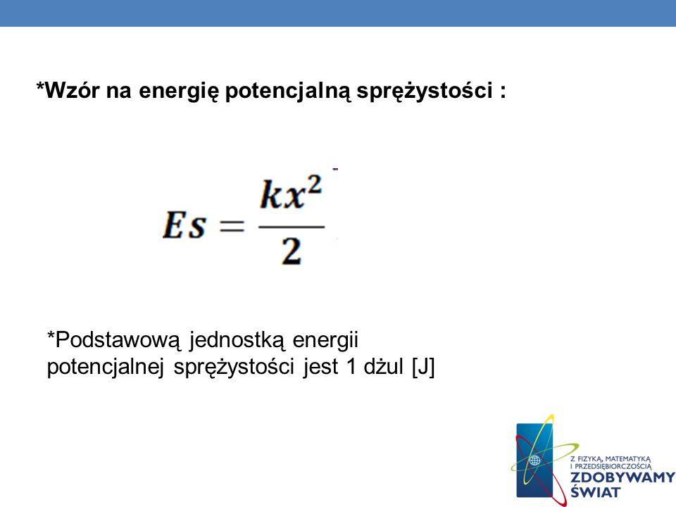 *Wzór na energię potencjalną sprężystości : *Podstawową jednostką energii potencjalnej sprężystości jest 1 dżul [J]