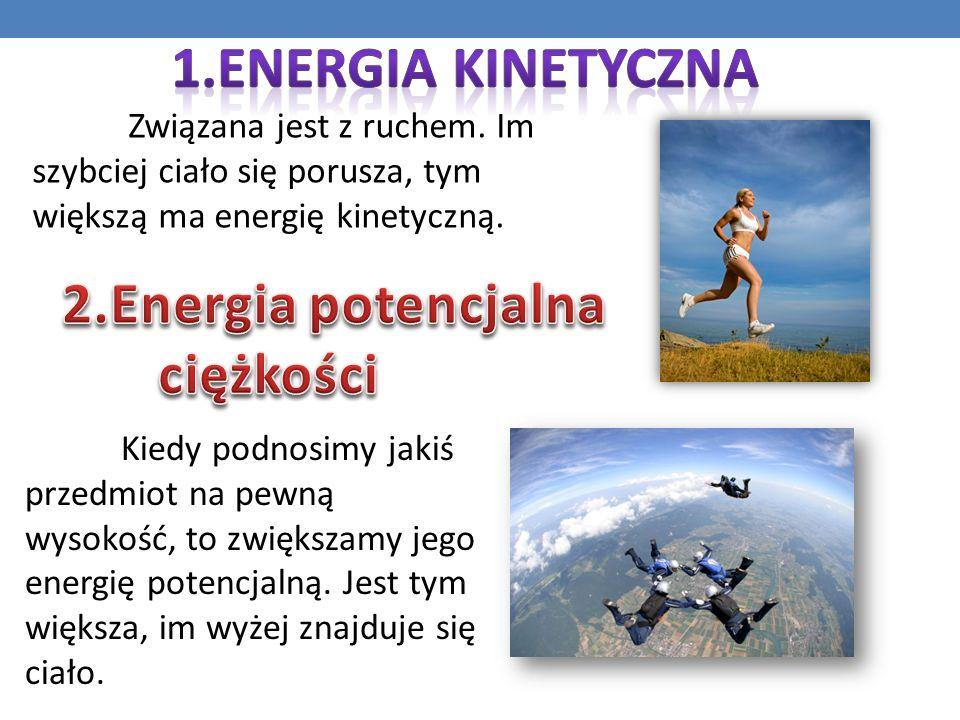Związana jest z ruchem. Im szybciej ciało się porusza, tym większą ma energię kinetyczną. Kiedy podnosimy jakiś przedmiot na pewną wysokość, to zwięks