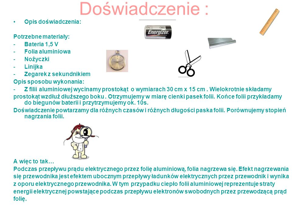 Doświadczenie : Opis doświadczenia: Potrzebne materiały: -Bateria 1,5 V -Folia aluminiowa -Nożyczki -Linijka -Zegarek z sekundnikiem Opis sposobu wyko