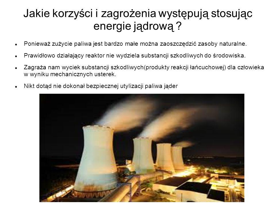 Jakie korzyści i zagrożenia występują stosując energie jądrową ? Ponieważ zużycie paliwa jest bardzo małe można zaoszczędzić zasoby naturalne. Prawidł