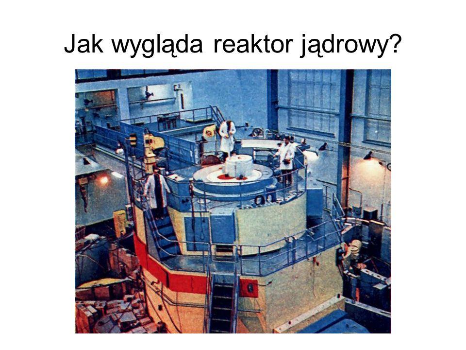 Jak wygląda reaktor jądrowy?