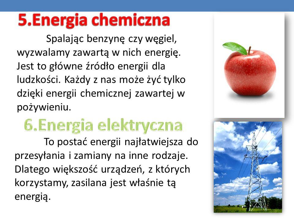 Energia chemiczna - to energia zgromadzona w ciele i zamieniana w inne formy energii w czasie reakcji chemicznej (np.