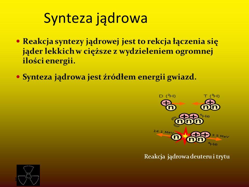 11-4-10 Synteza jądrowa Reakcja syntezy jądrowej jest to rekcja łączenia się jąder lekkich w cięższe z wydzieleniem ogromnej ilości energii. Synteza j
