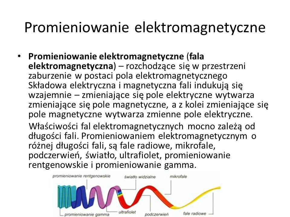 Promieniowanie elektromagnetyczne Promieniowanie elektromagnetyczne (fala elektromagnetyczna) – rozchodzące się w przestrzeni zaburzenie w postaci pol