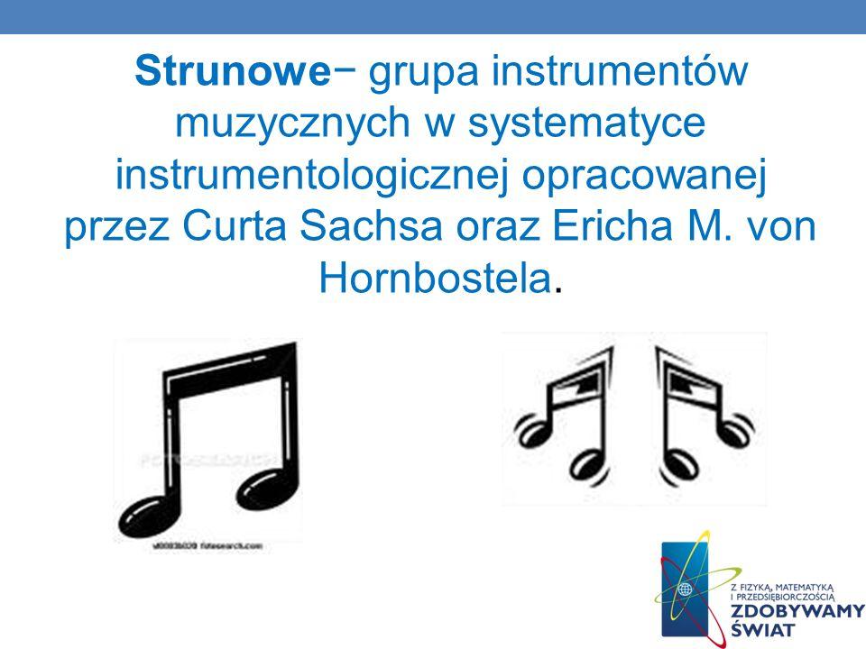 Strunowe grupa instrumentów muzycznych w systematyce instrumentologicznej opracowanej przez Curta Sachsa oraz Ericha M. von Hornbostela.