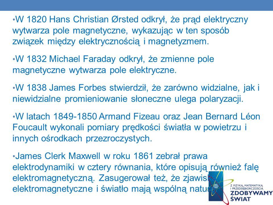W 1820 Hans Christian Ørsted odkrył, że prąd elektryczny wytwarza pole magnetyczne, wykazując w ten sposób związek między elektrycznością i magnetyzme