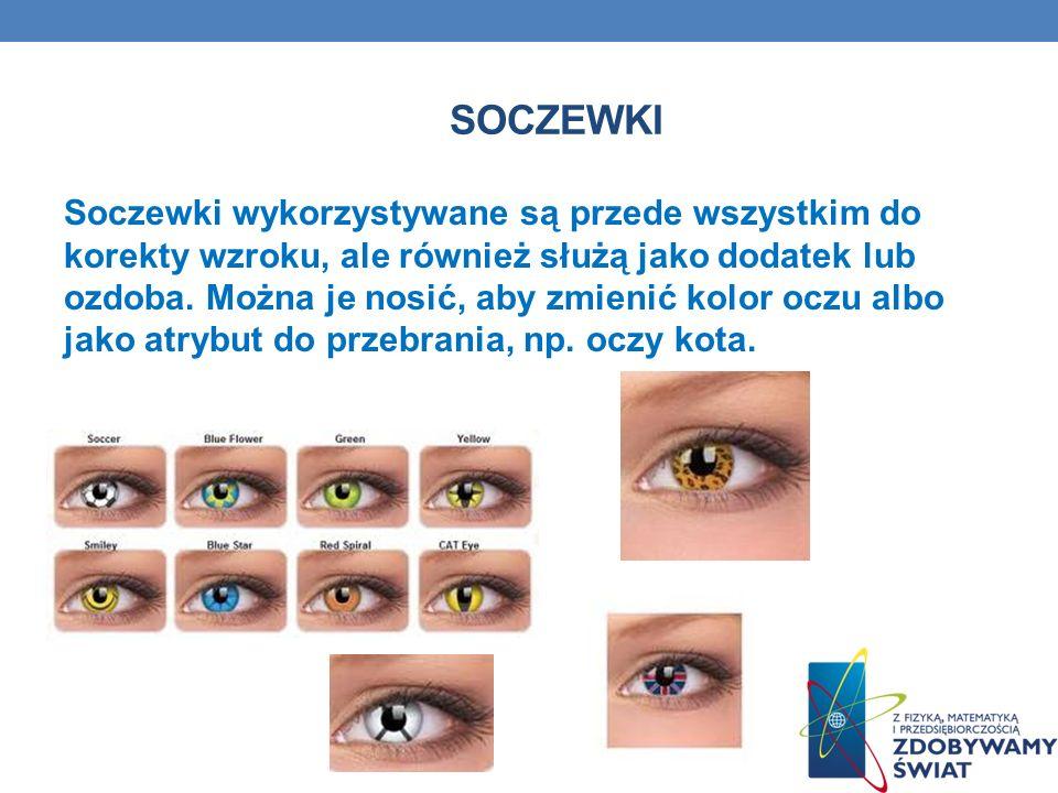 SOCZEWKI Soczewki wykorzystywane są przede wszystkim do korekty wzroku, ale również służą jako dodatek lub ozdoba. Można je nosić, aby zmienić kolor o