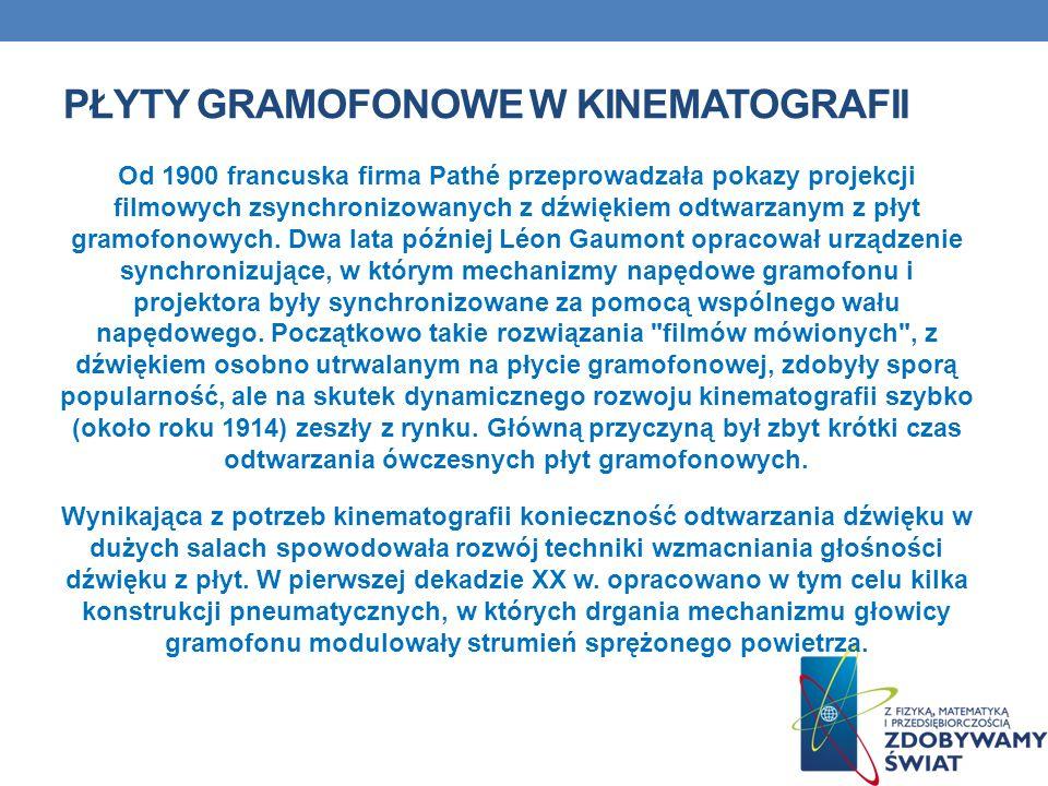 PŁYTY GRAMOFONOWE W KINEMATOGRAFII Od 1900 francuska firma Pathé przeprowadzała pokazy projekcji filmowych zsynchronizowanych z dźwiękiem odtwarzanym