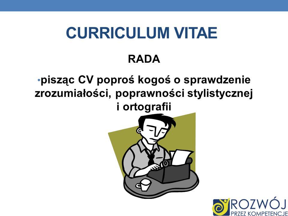 CURRICULUM VITAE RADA pisząc CV poproś kogoś o sprawdzenie zrozumiałości, poprawności stylistycznej i ortografii