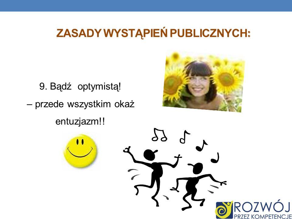 ZASADY WYSTĄPIEŃ PUBLICZNYCH : 9. Bądź optymistą! – przede wszystkim okaż entuzjazm!!