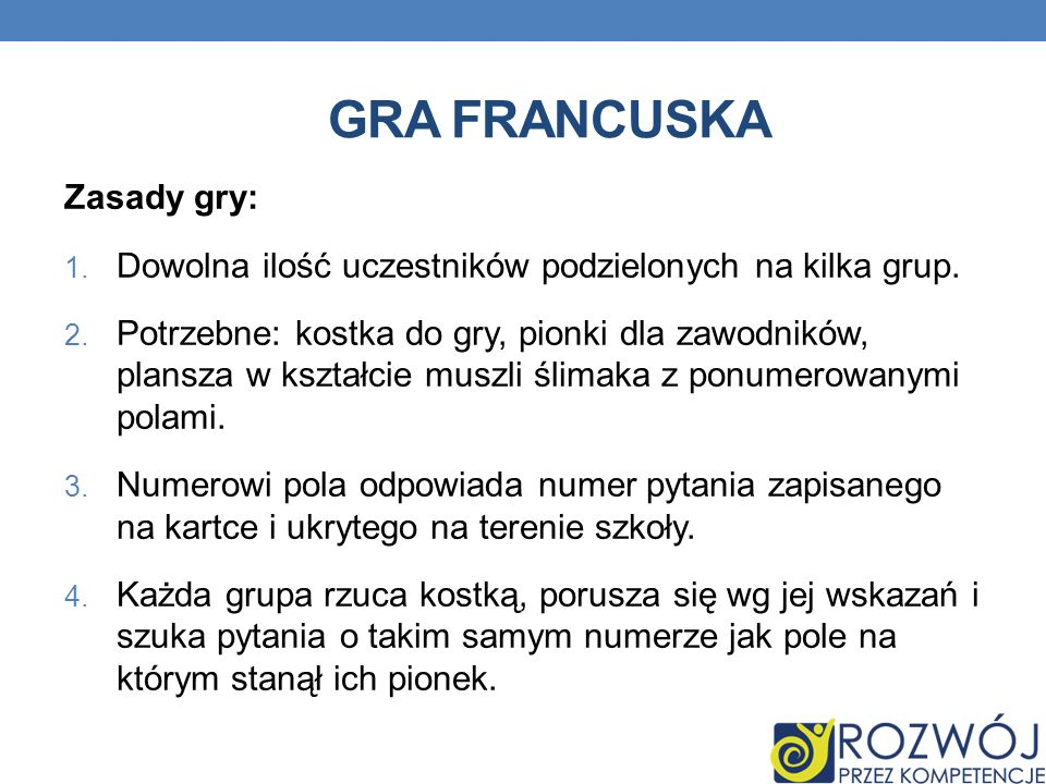 GRA FRANCUSKA Zasady gry: 1. Dowolna ilość uczestników podzielonych na kilka grup. 2. Potrzebne: kostka do gry, pionki dla zawodników, plansza w kszta