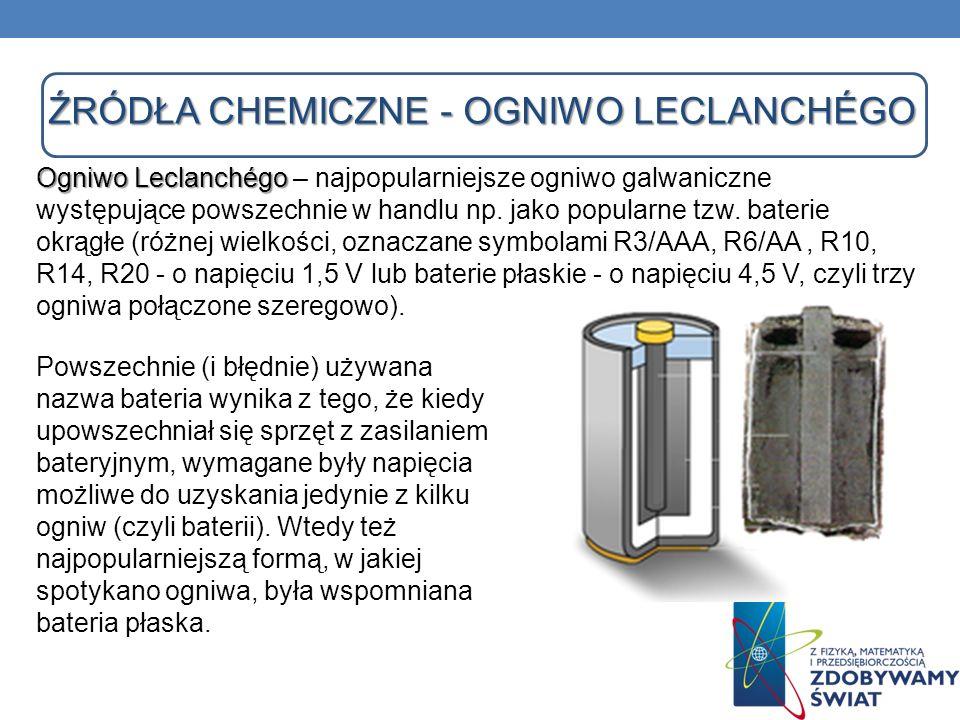 ŹRÓDŁA CHEMICZNE - OGNIWO LECLANCHÉGO Ogniwo Leclanchégo Ogniwo Leclanchégo – najpopularniejsze ogniwo galwaniczne występujące powszechnie w handlu np