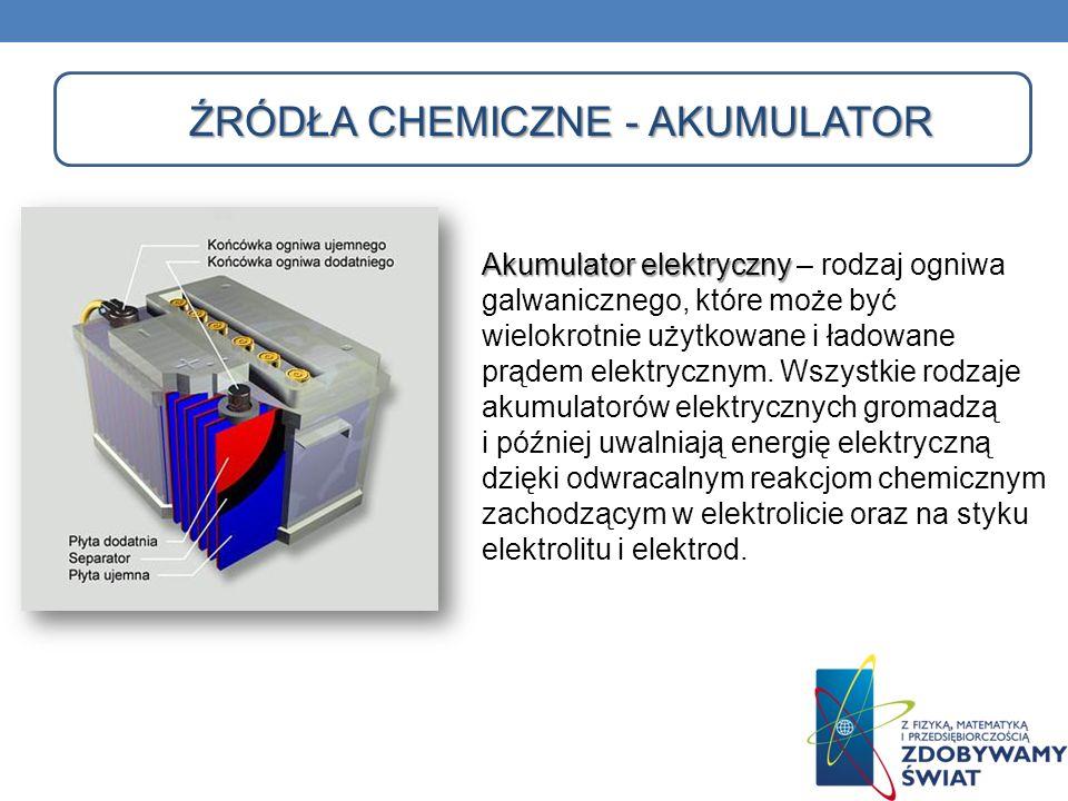 ŹRÓDŁA CHEMICZNE - AKUMULATOR Akumulator elektryczny Akumulator elektryczny – rodzaj ogniwa galwanicznego, które może być wielokrotnie użytkowane i ła
