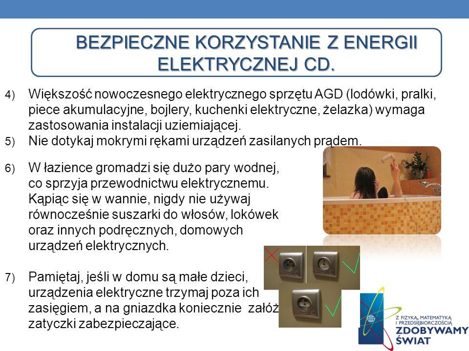 BEZPIECZNE KORZYSTANIE Z ENERGII ELEKTRYCZNEJ CD. 6) W łazience gromadzi się dużo pary wodnej, co sprzyja przewodnictwu elektrycznemu. Kąpiąc się w wa