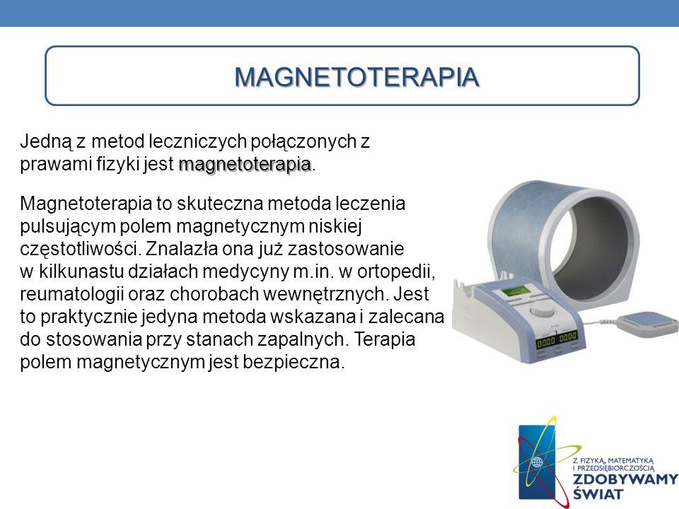 MAGNETOTERAPIA magnetoterapia Jedną z metod leczniczych połączonych z prawami fizyki jest magnetoterapia. Magnetoterapia to skuteczna metoda leczenia