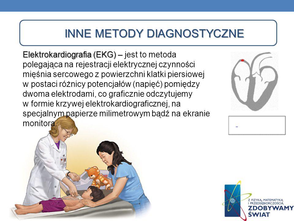 INNE METODY DIAGNOSTYCZNE Elektrokardiografia (EKG) – Elektrokardiografia (EKG) – jest to metoda polegająca na rejestracji elektrycznej czynności mięś